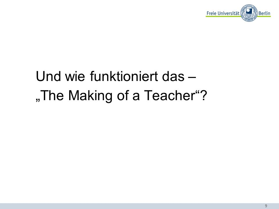 9 Und wie funktioniert das – The Making of a Teacher?