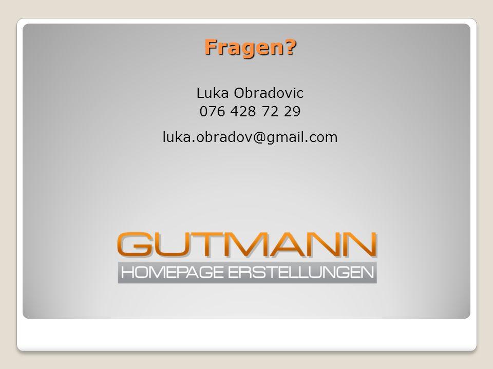 Fragen Luka Obradovic 076 428 72 29 luka.obradov@gmail.com
