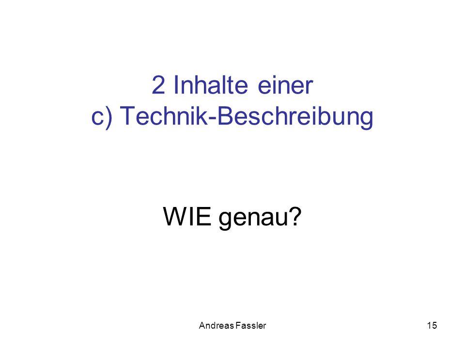 Andreas Fassler15 2 Inhalte einer c) Technik-Beschreibung WIE genau?