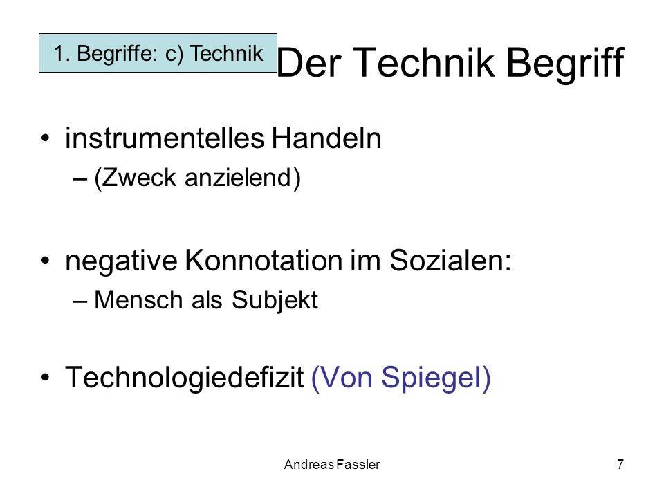 Andreas Fassler7 Der Technik Begriff instrumentelles Handeln –(Zweck anzielend) negative Konnotation im Sozialen: –Mensch als Subjekt Technologiedefiz