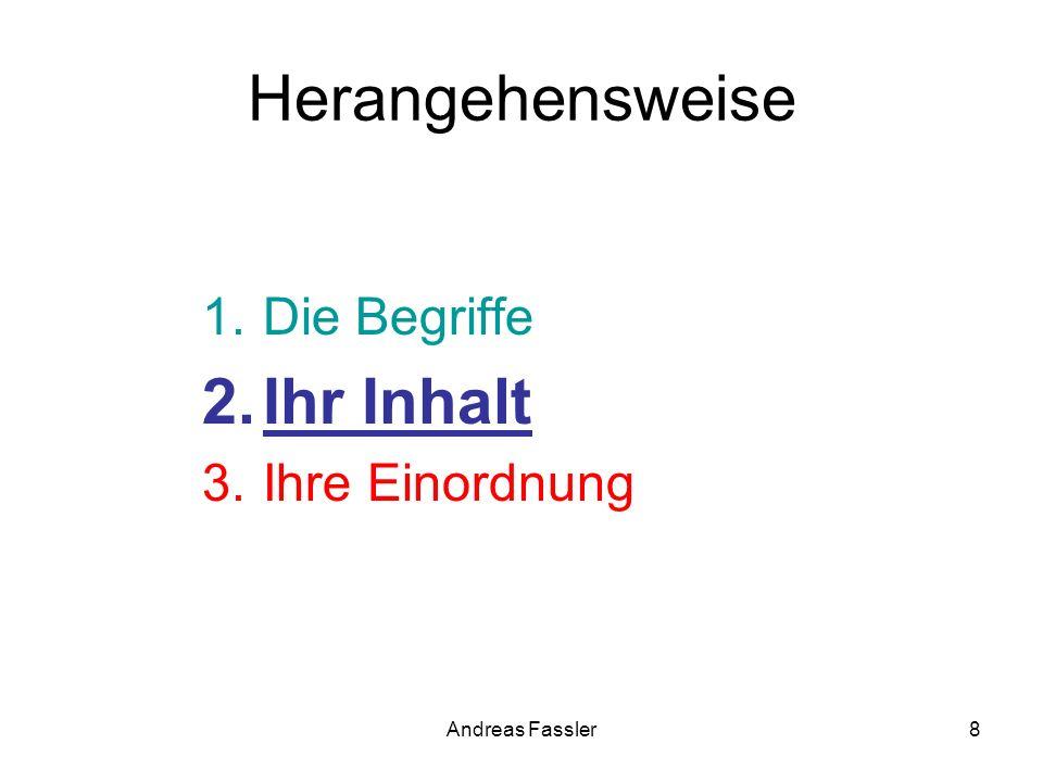 Andreas Fassler8 Herangehensweise 1.Die Begriffe 2.Ihr Inhalt 3.Ihre Einordnung