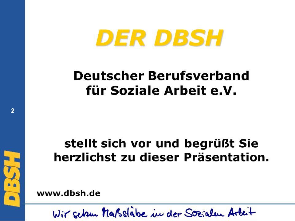 DER DBSH Deutscher Berufsverband für Soziale Arbeit e.V. stellt sich vor und begrüßt Sie herzlichst zu dieser Präsentation. www.dbsh.de 2