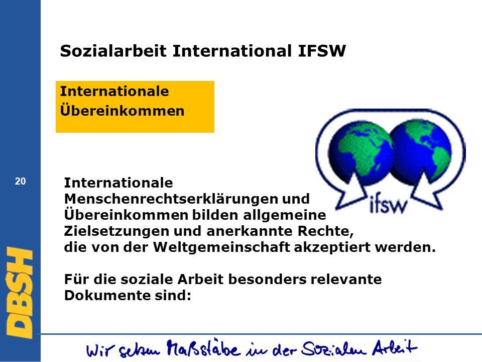20 Sozialarbeit International IFSW Internationale Übereinkommen Internationale Menschenrechtserklärungen und Übereinkommen bilden allgemeine Zielsetzu