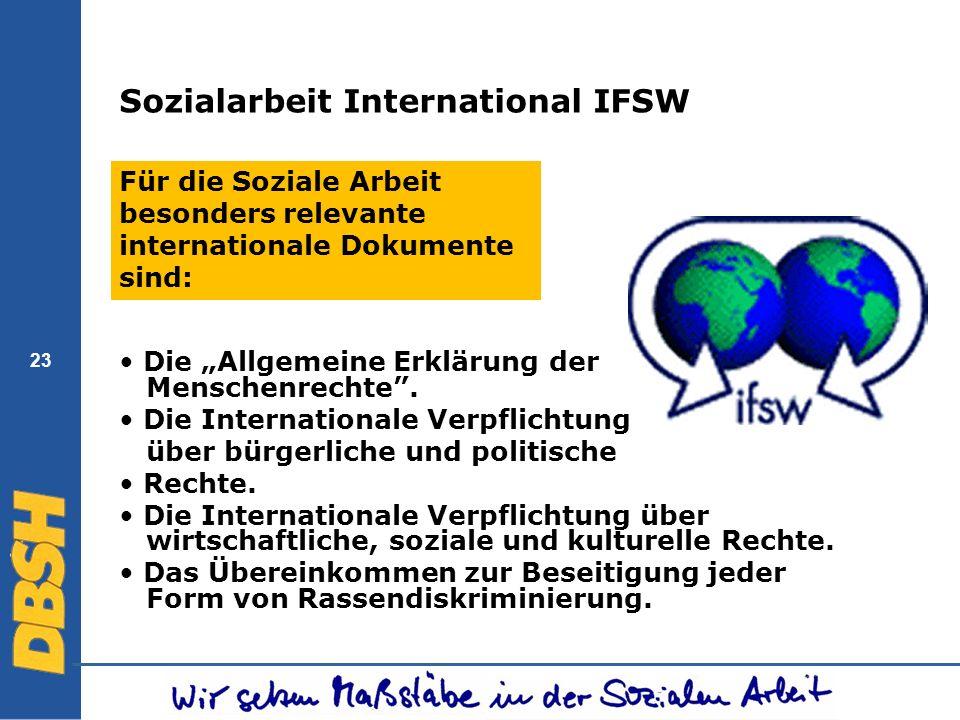 23 Sozialarbeit International IFSW Die Allgemeine Erklärung der Menschenrechte. Die Internationale Verpflichtung über bürgerliche und politische Recht