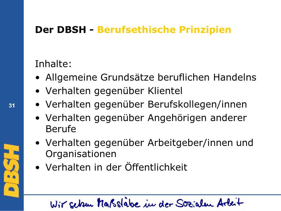 31 Der DBSH - Berufsethische Prinzipien Inhalte: Allgemeine Grundsätze beruflichen Handelns Verhalten gegenüber Klientel Verhalten gegenüber Berufskol