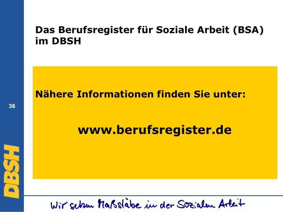 36 Das Berufsregister für Soziale Arbeit (BSA) im DBSH Nähere Informationen finden Sie unter: www.berufsregister.de
