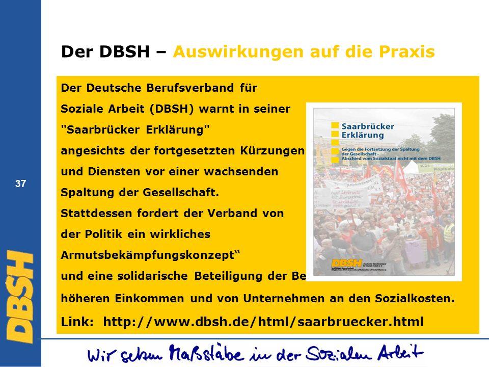 37 Der DBSH – Auswirkungen auf die Praxis Der Deutsche Berufsverband für Soziale Arbeit (DBSH) warnt in seiner