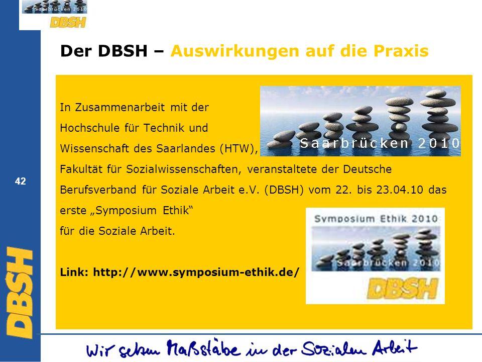 42 Der DBSH – Auswirkungen auf die Praxis In Zusammenarbeit mit der Hochschule für Technik und Wissenschaft des Saarlandes (HTW), Fakultät für Sozialw