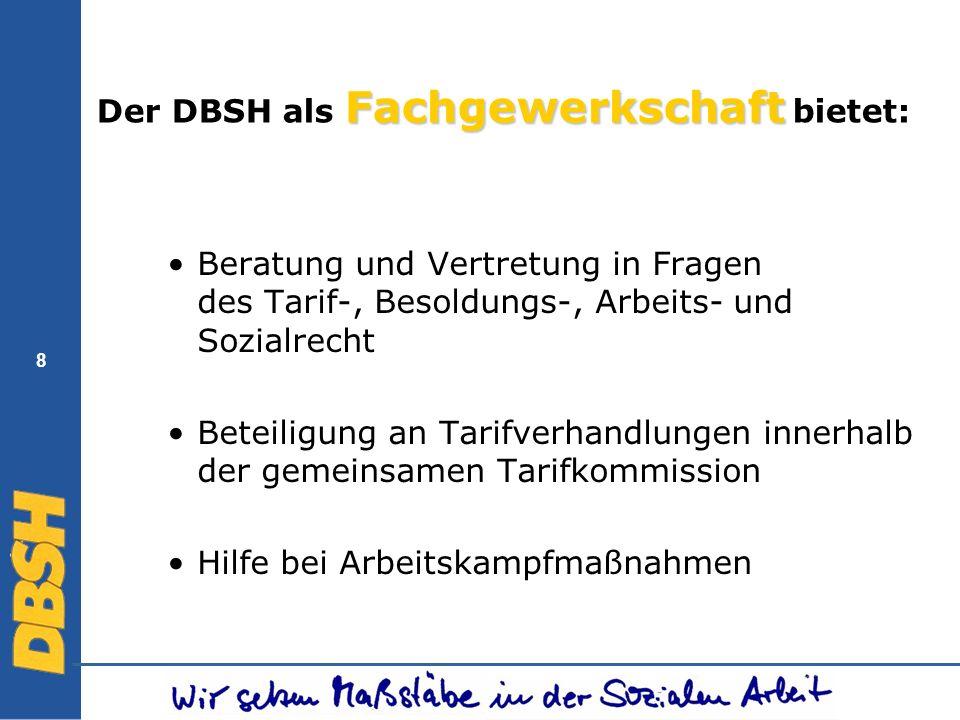 8 Fachgewerkschaft Der DBSH als Fachgewerkschaft bietet: Beratung und Vertretung in Fragen des Tarif-, Besoldungs-, Arbeits- und Sozialrecht Beteiligu