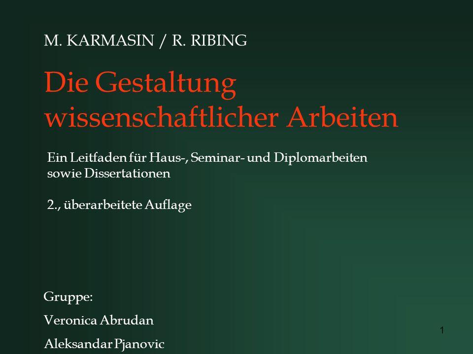 1 Die Gestaltung wissenschaftlicher Arbeiten M. KARMASIN / R. RIBING Ein Leitfaden für Haus-, Seminar- und Diplomarbeiten sowie Dissertationen 2., übe