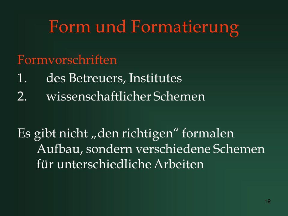 19 Form und Formatierung Formvorschriften 1.des Betreuers, Institutes 2.wissenschaftlicher Schemen Es gibt nicht den richtigen formalen Aufbau, sonder