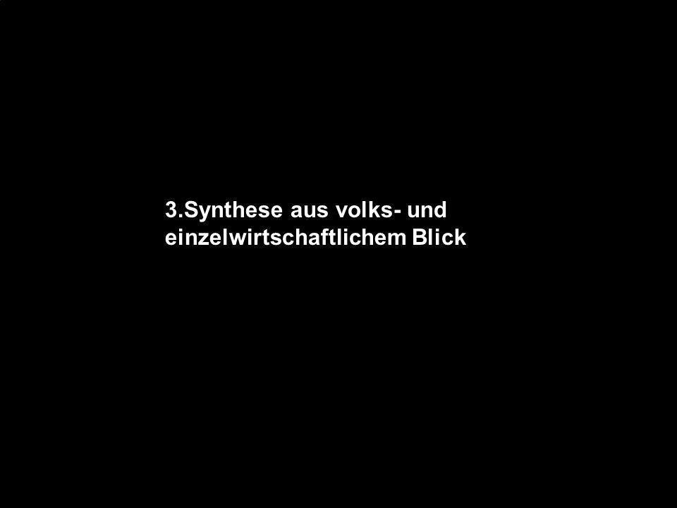 3.Synthese aus volks- und einzelwirtschaftlichem Blick
