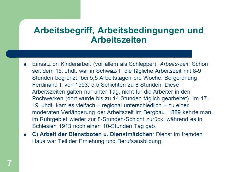 7 Arbeitsbegriff, Arbeitsbedingungen und Arbeitszeiten Einsatz on Kinderarbeit (vor allem als Schlepper). Arbeits-zeit: Schon seit dem 15. Jhdt. war i