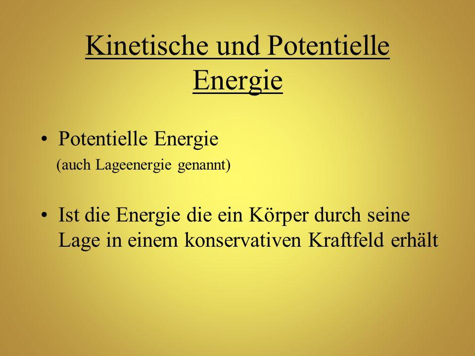 Kinetische und Potentielle Energie Potentielle Energie (auch Lageenergie genannt) Ist die Energie die ein Körper durch seine Lage in einem konservativ