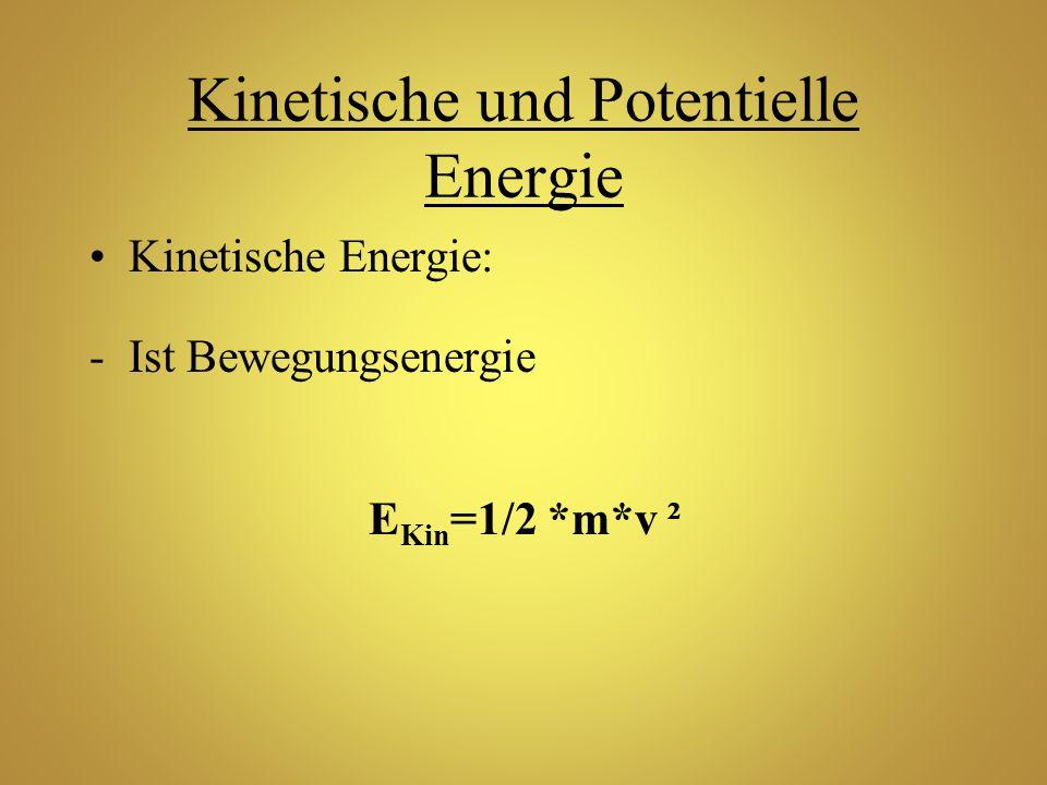 Kinetische und Potentielle Energie Kinetische Energie: -Ist Bewegungsenergie E Kin =1/2 *m*v ²