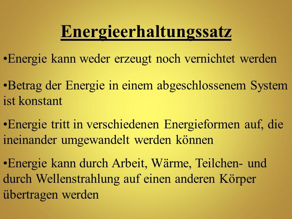 Energieerhaltungssatz Energie kann weder erzeugt noch vernichtet werden Betrag der Energie in einem abgeschlossenem System ist konstant Energie tritt