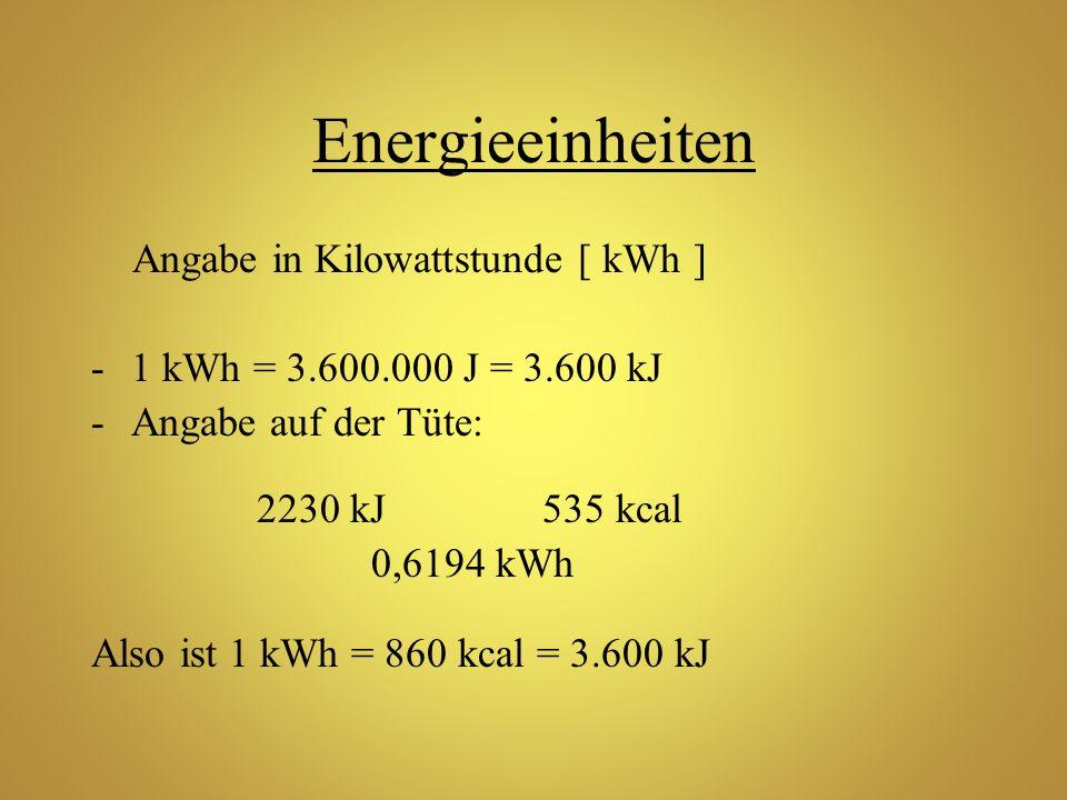 Energieeinheiten Angabe in Kilowattstunde [ kWh ] -1 kWh = 3.600.000 J = 3.600 kJ -Angabe auf der Tüte: 2230 kJ 535 kcal 0,6194 kWh Also ist 1 kWh = 8