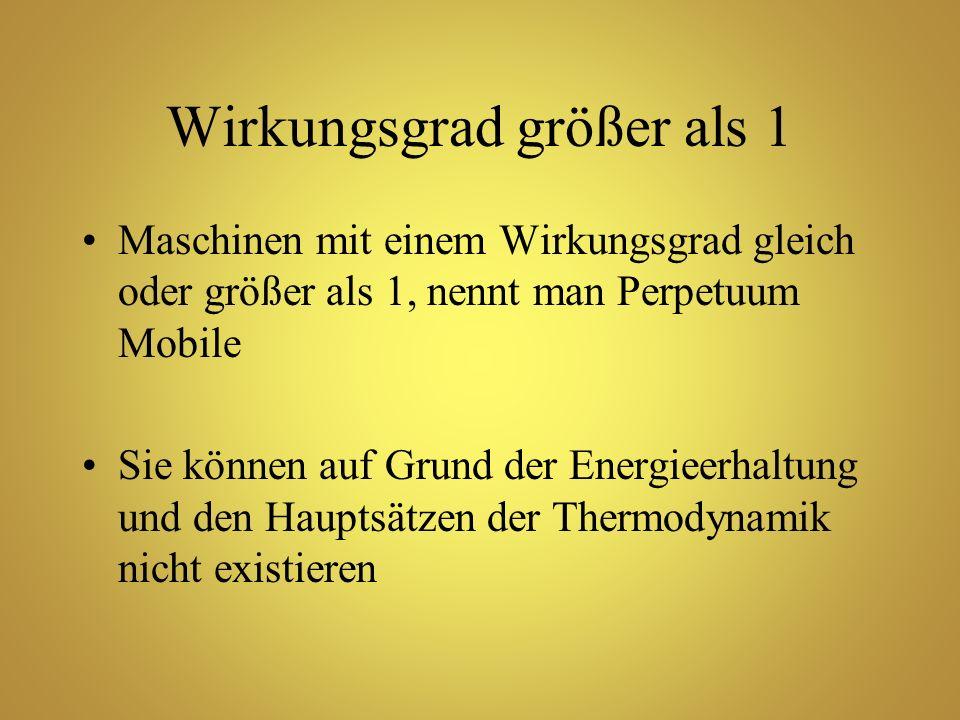 Wirkungsgrad größer als 1 Maschinen mit einem Wirkungsgrad gleich oder größer als 1, nennt man Perpetuum Mobile Sie können auf Grund der Energieerhalt