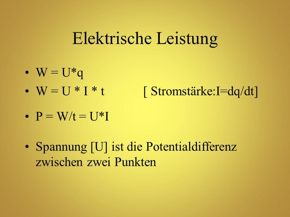 Elektrische Leistung W = U*q W = U * I * t [ Stromstärke:I=dq/dt] P = W/t = U*I Spannung [U] ist die Potentialdifferenz zwischen zwei Punkten