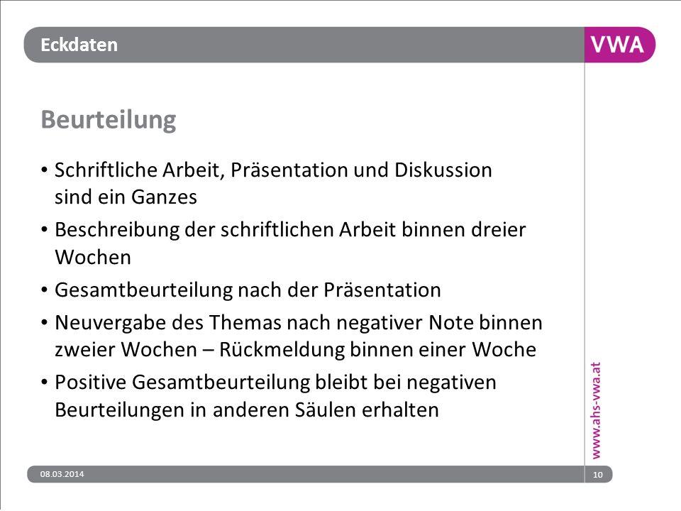 Eckdaten 08.03.201410 Beurteilung Schriftliche Arbeit, Präsentation und Diskussion sind ein Ganzes Beschreibung der schriftlichen Arbeit binnen dreier