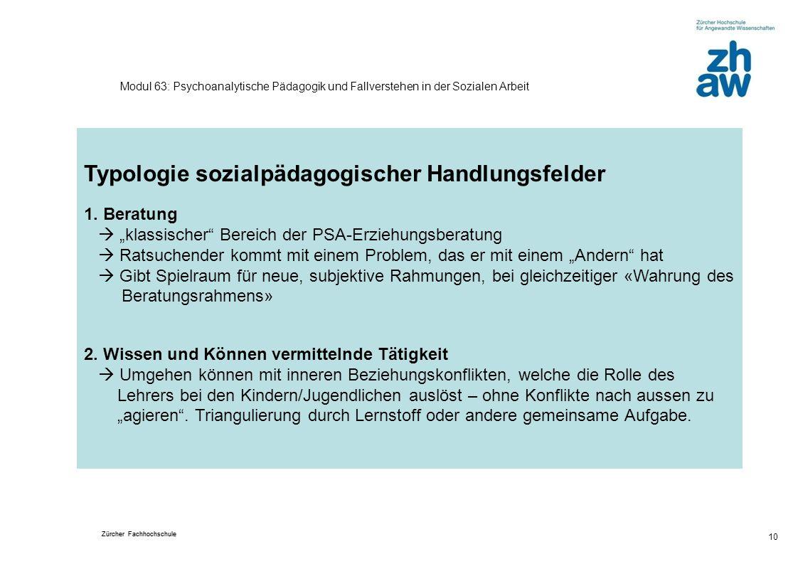 Zürcher Fachhochschule 10 Modul 63: Psychoanalytische Pädagogik und Fallverstehen in der Sozialen Arbeit Typologie sozialpädagogischer Handlungsfelder