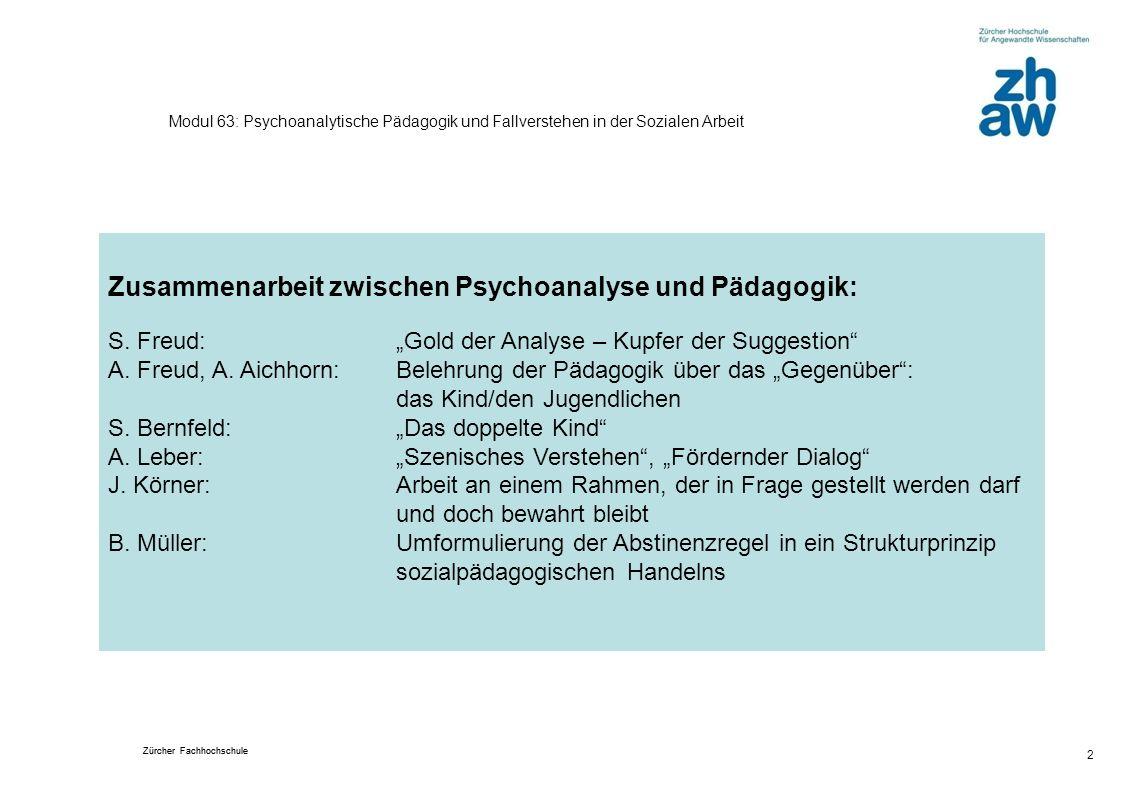Zürcher Fachhochschule 2 Modul 63: Psychoanalytische Pädagogik und Fallverstehen in der Sozialen Arbeit Zusammenarbeit zwischen Psychoanalyse und Päda