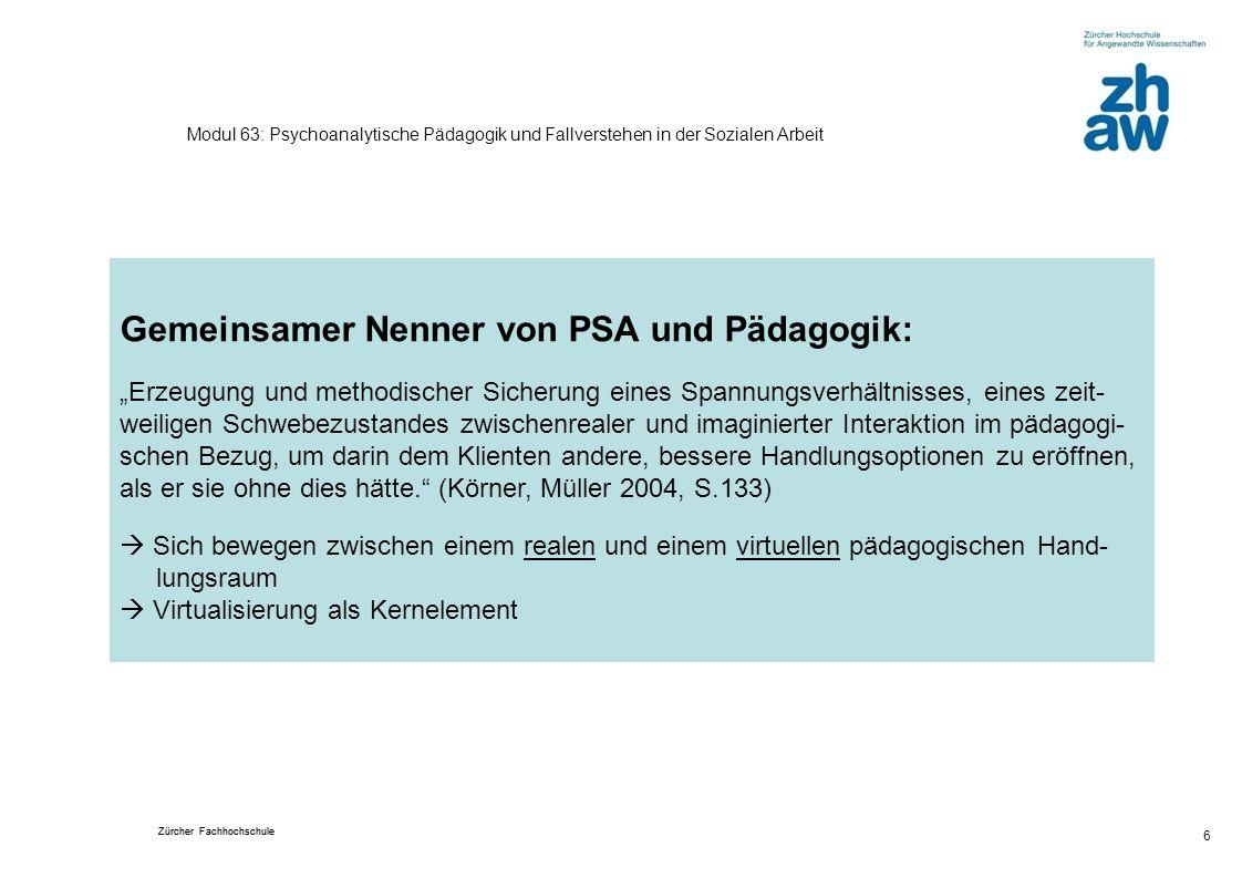 Zürcher Fachhochschule 6 Modul 63: Psychoanalytische Pädagogik und Fallverstehen in der Sozialen Arbeit Gemeinsamer Nenner von PSA und Pädagogik: Erze