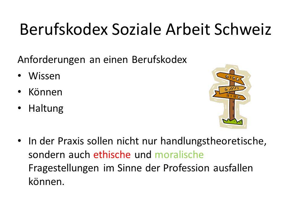 Berufskodex Soziale Arbeit Schweiz Ein Kodex hat genau dazu Bausteine aus dem Steinbruch des professions-ethischen Diskurses sinnvoll zusammenzustellen und für konkrete Fragestellungen aufzubereiten «Die Praxis der Sozialen Arbeit ist ethisch begründet, wenn das Handeln aufgrund ihrer moralischen Kriterien sowie ihrer professionellen Grundsätze reflektiert wird»