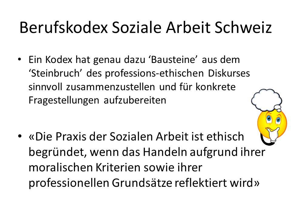 Berufskodex Soziale Arbeit Schweiz Ein Kodex hat genau dazu Bausteine aus dem Steinbruch des professions-ethischen Diskurses sinnvoll zusammenzustelle