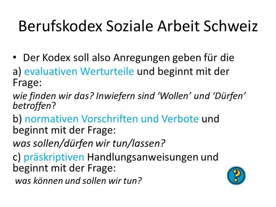 Berufskodex Soziale Arbeit Schweiz Der Kodex soll also Anregungen geben für die a) evaluativen Werturteile und beginnt mit der Frage: wie finden wir d