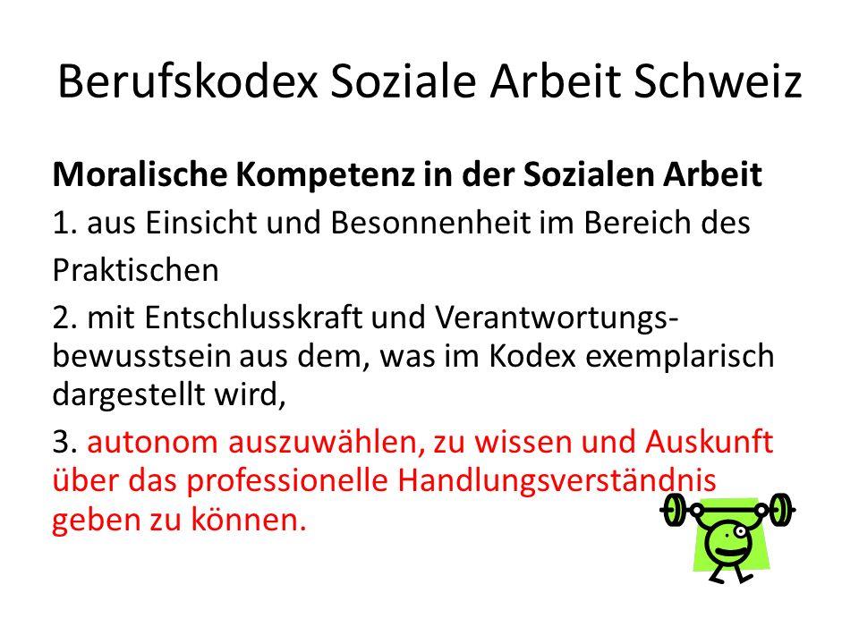 Berufskodex Soziale Arbeit Schweiz Moralische Kompetenz in der Sozialen Arbeit 1. aus Einsicht und Besonnenheit im Bereich des Praktischen 2. mit Ents