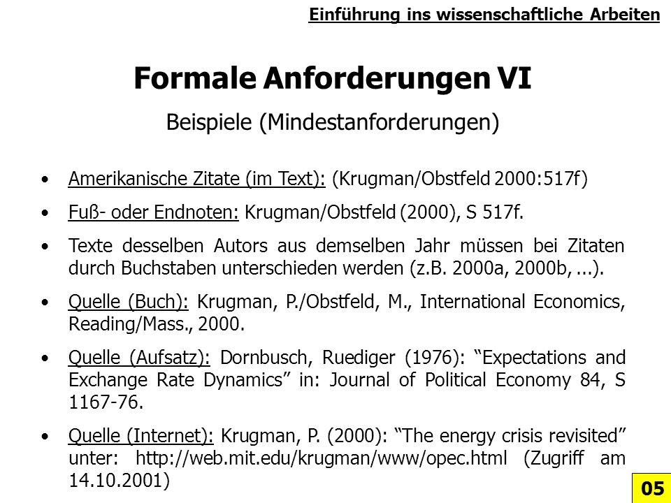 Formale Anforderungen VI Beispiele (Mindestanforderungen) Amerikanische Zitate (im Text): (Krugman/Obstfeld 2000:517f) Fuß- oder Endnoten: Krugman/Obs