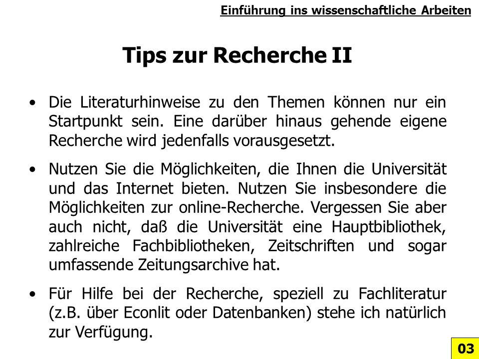 Tips zur Recherche II Die Literaturhinweise zu den Themen können nur ein Startpunkt sein. Eine darüber hinaus gehende eigene Recherche wird jedenfalls