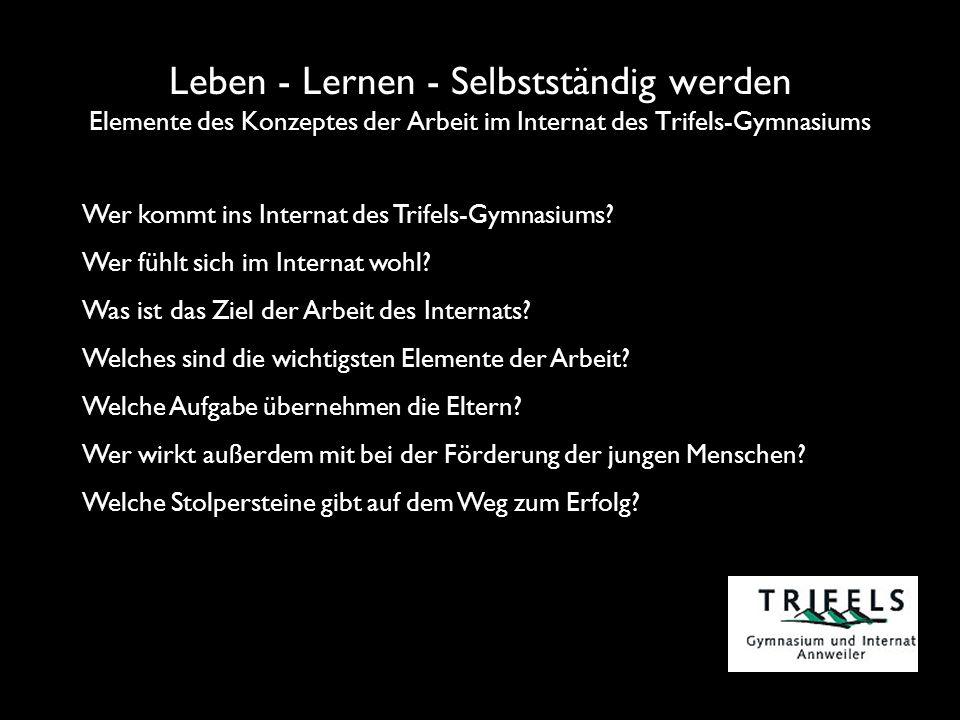 Leben - Lernen - Selbstständig werden Elemente des Konzeptes der Arbeit im Internat des Trifels-Gymnasiums Wer kommt ins Internat des Trifels-Gymnasiums.