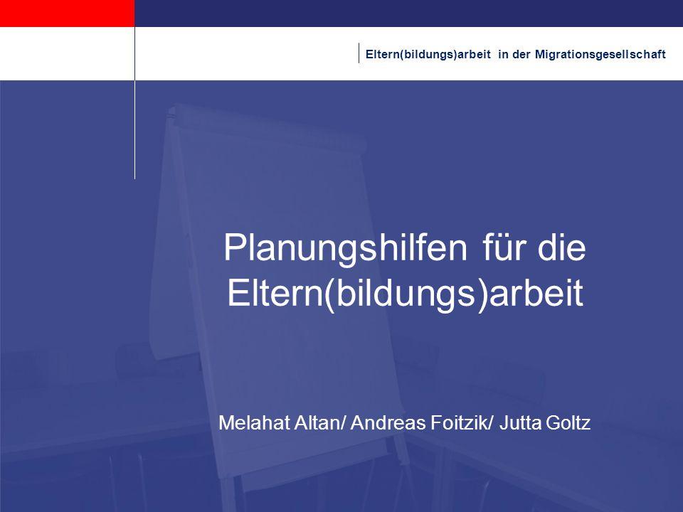 Eltern(bildungs)arbeit in der Migrationsgesellschaft Planungshilfen für die Eltern(bildungs)arbeit Melahat Altan/ Andreas Foitzik/ Jutta Goltz