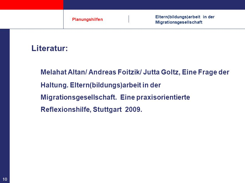 Eltern(bildungs)arbeit in der Migrationsgesellschaft Planungshilfen Literatur: Melahat Altan/ Andreas Foitzik/ Jutta Goltz, Eine Frage der Haltung. El