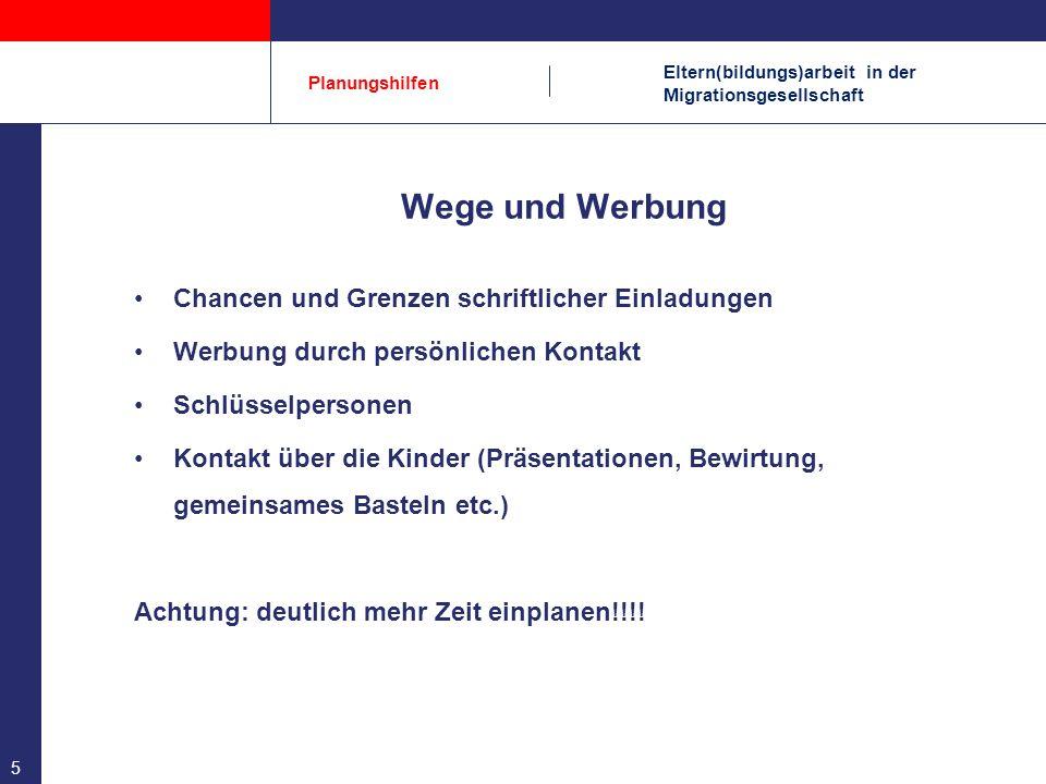 Eltern(bildungs)arbeit in der Migrationsgesellschaft Planungshilfen 5 Wege und Werbung Chancen und Grenzen schriftlicher Einladungen Werbung durch per