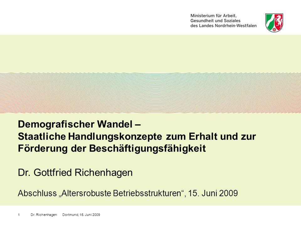 Dr. Richenhagen Dortmund, 15. Juni 20091 Demografischer Wandel – Staatliche Handlungskonzepte zum Erhalt und zur Förderung der Beschäftigungsfähigkeit