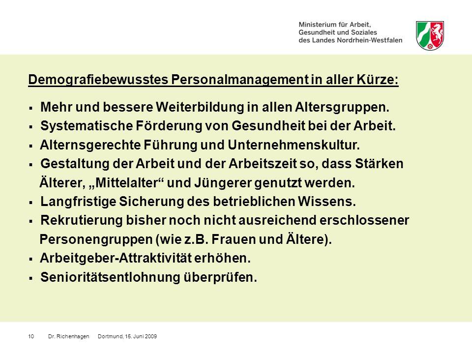 Dr. Richenhagen Dortmund, 15. Juni 200910 Mehr und bessere Weiterbildung in allen Altersgruppen. Systematische Förderung von Gesundheit bei der Arbeit