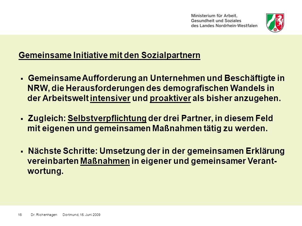 Dr. Richenhagen Dortmund, 15. Juni 200916 Gemeinsame Initiative mit den Sozialpartnern Gemeinsame Aufforderung an Unternehmen und Beschäftigte in NRW,