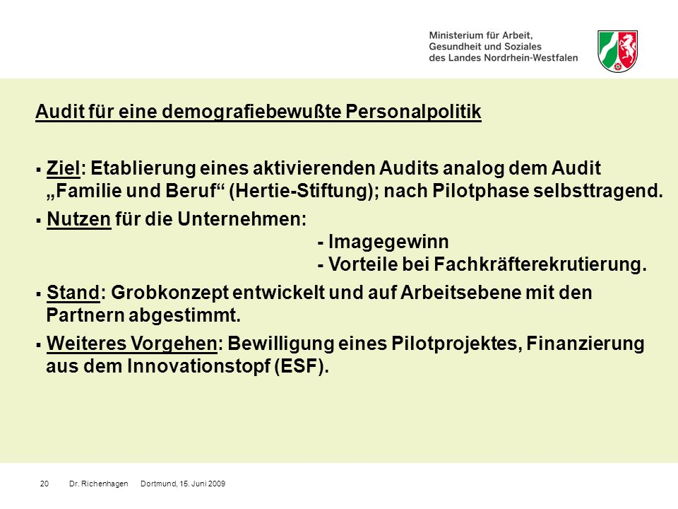 Dr. Richenhagen Dortmund, 15. Juni 200920 Audit für eine demografiebewußte Personalpolitik Ziel: Etablierung eines aktivierenden Audits analog dem Aud