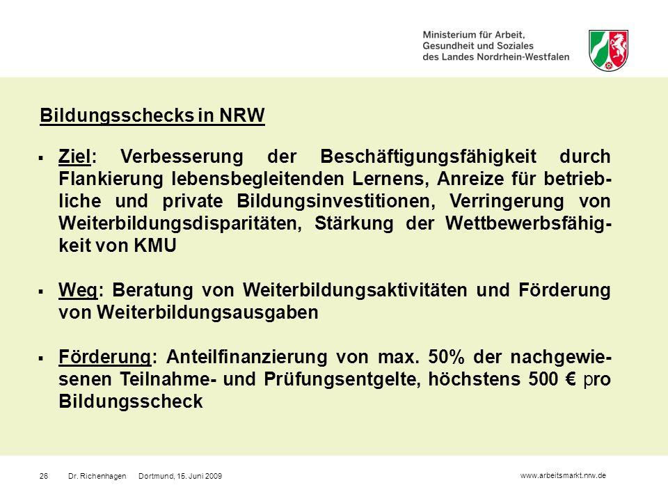 Dr. Richenhagen Dortmund, 15. Juni 200926 Bildungsschecks in NRW Ziel: Verbesserung der Beschäftigungsfähigkeit durch Flankierung lebensbegleitenden L