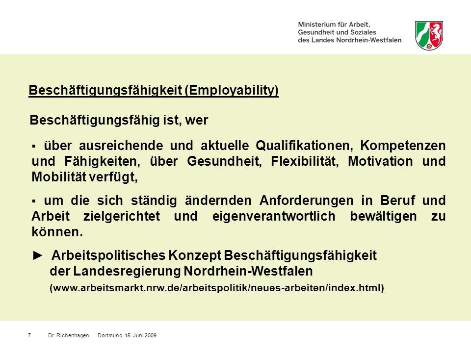 Dr. Richenhagen Dortmund, 15. Juni 20097 Beschäftigungsfähigkeit (Employability) Beschäftigungsfähig ist, wer über ausreichende und aktuelle Qualifika