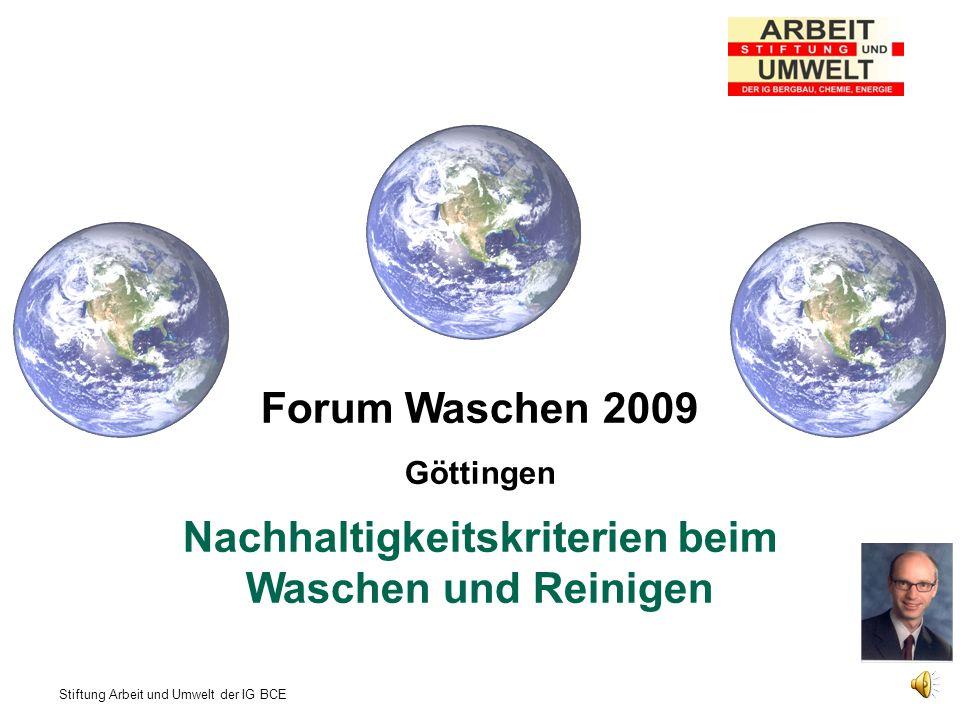 Stiftung Arbeit und Umwelt der IG BCE Forum Waschen 2009 Göttingen Nachhaltigkeitskriterien beim Waschen und Reinigen