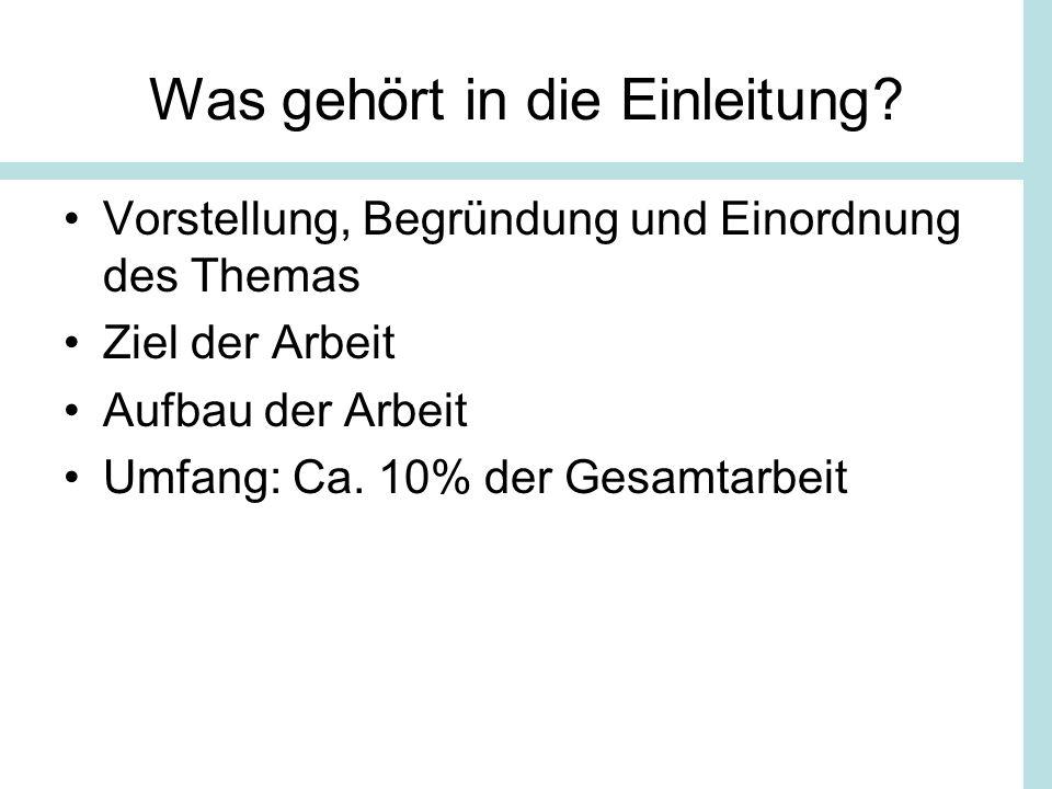 Was gehört in die Einleitung? Vorstellung, Begründung und Einordnung des Themas Ziel der Arbeit Aufbau der Arbeit Umfang: Ca. 10% der Gesamtarbeit