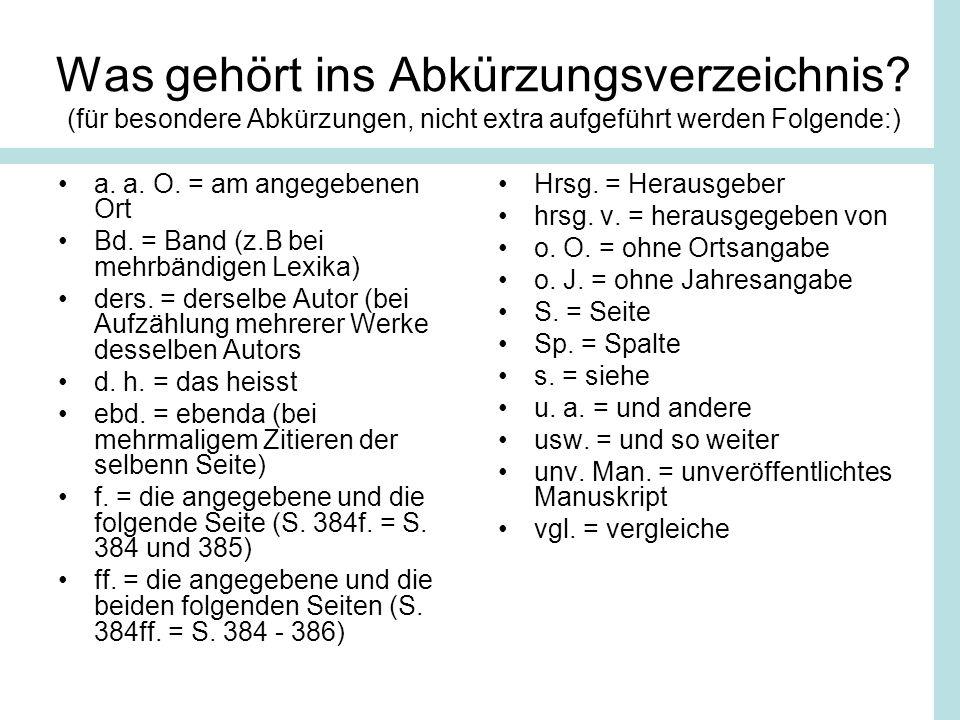 Was gehört ins Abkürzungsverzeichnis? (für besondere Abkürzungen, nicht extra aufgeführt werden Folgende:) a. a. O. = am angegebenen Ort Bd. = Band (z