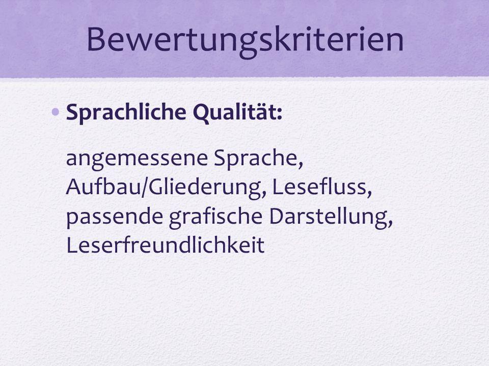 Bewertungskriterien Sprachliche Qualität: angemessene Sprache, Aufbau/Gliederung, Lesefluss, passende grafische Darstellung, Leserfreundlichkeit