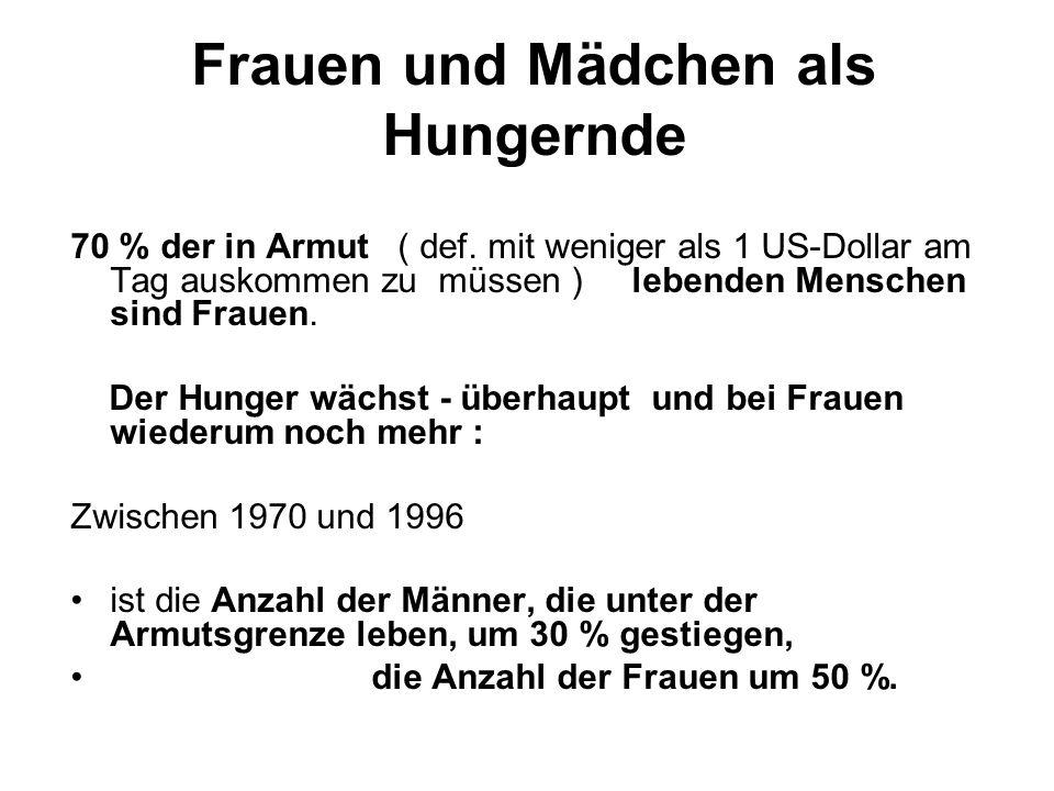 Frauen und Mädchen als Hungernde 70 % der in Armut ( def.