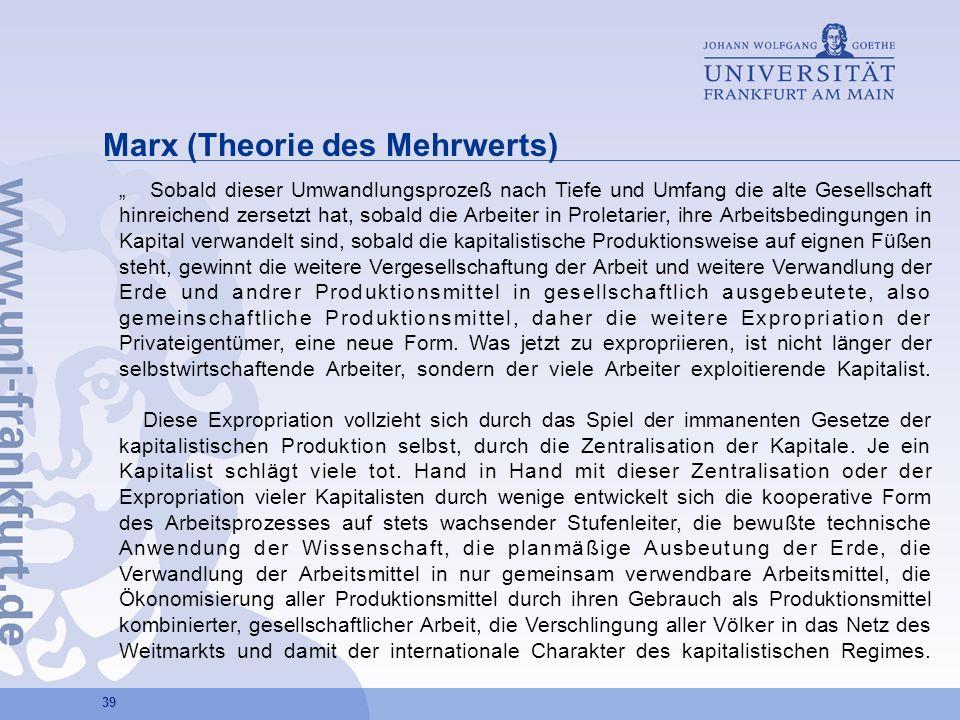 39 Marx (Theorie des Mehrwerts) Sobald dieser Umwandlungsprozeß nach Tiefe und Umfang die alte Gesellschaft hinreichend zersetzt hat, sobald die Arbei