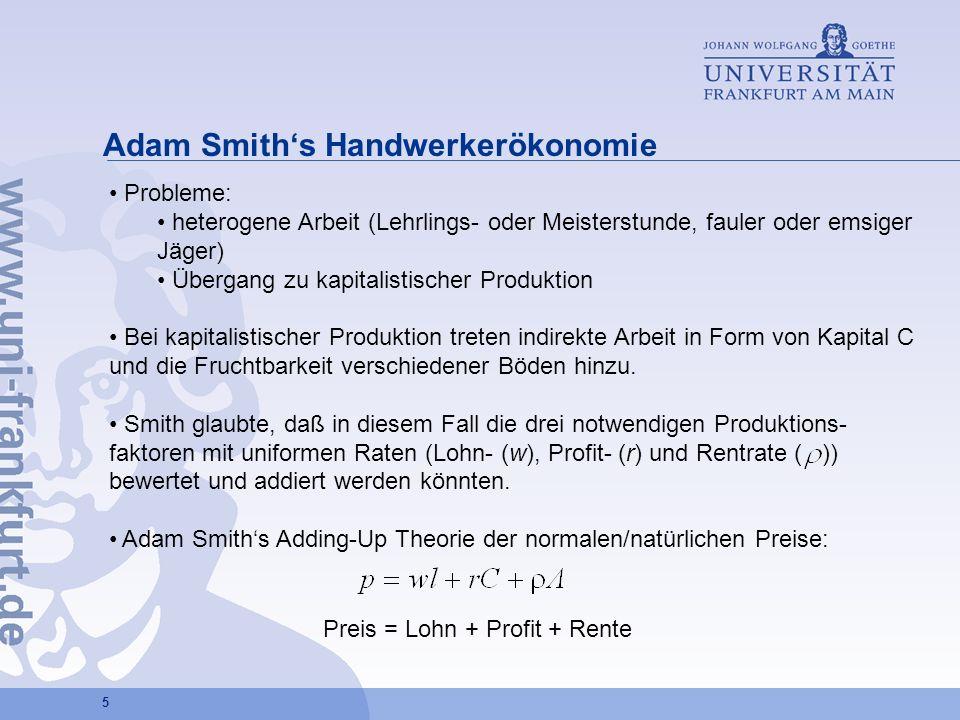 5 Adam Smiths Handwerkerökonomie Probleme: heterogene Arbeit (Lehrlings- oder Meisterstunde, fauler oder emsiger Jäger) Übergang zu kapitalistischer P